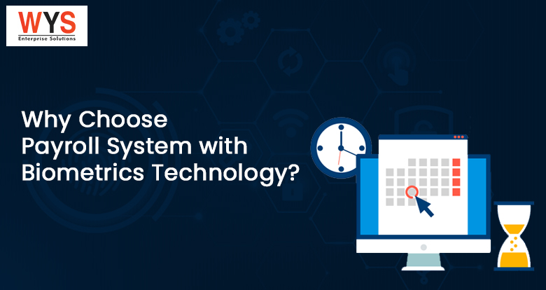 Why Choose Payroll System with Biometrics Technology?